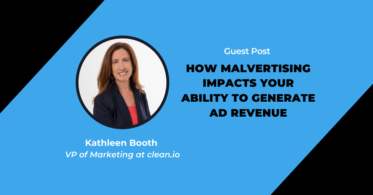 How Malvertising Impacts Your Ability to Generate Ad Revenue.